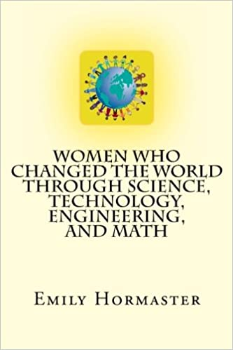 Book Women Who Changed the World Through Science, Technology, Engineering, and Math: This book will entertain you and inspire you. This is NOT another ... loyalty, and enduring friendships.