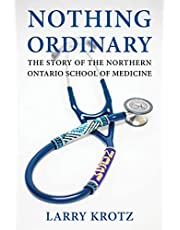 Nothing Ordinary: The Story of the Northern Ontario School of Medicine