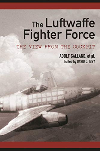 (The Luftwaffe Fighter Force: The View from the Cockpit)