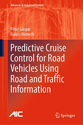 Predictive Cruise Control for Road Vehicles Using Road and Traffic Information (Advances in Industrial Control)