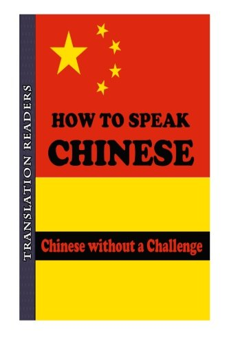 How to Speak Chinese: Chinese without a Challenge - A Complete Chinese Learning Language Guide