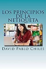 Los Principios de la Netiqueta: Volume 1 (Netiquette Libros) by David Pablo Chiles (2014-06-21) Paperback