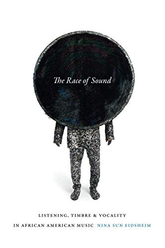 Search : The Race of Sound: Listening, Timbre, and Vocality in African American Music (Refiguring American Music)