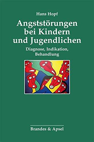 Angststörungen Bei Kindern Und Jugendlichen  Diagnose Indikation Behandlung  Schriften Zur Psychotherapie Und Psychoanalyse Von Kindern Und Jugendlichen