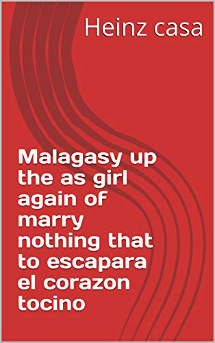 Heinz Weight - Malagasy up the as girl again of marry nothing that to escapara el corazon tocino (Provencal Edition)