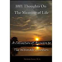 1001 Thoughts on the Meaning of Life: A Collection of Answers to The Ultimate Question