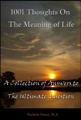 1001 Thoughts On The Meaning Of Life A Collection Of Answers To The
