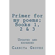 Primer for my poems; Books 1, 2 & 3: Updated and expanded