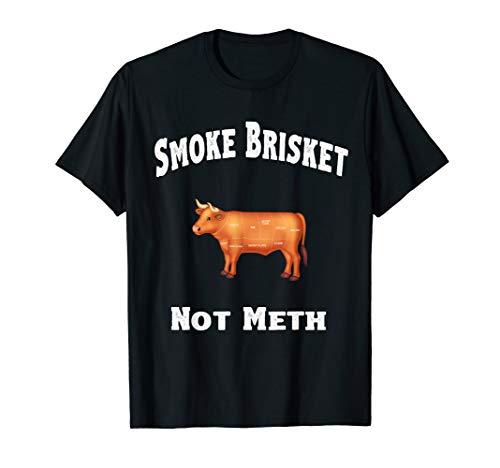 BBQ, Smoke Brisket Not Meth Funny Novelty Quote Shirt