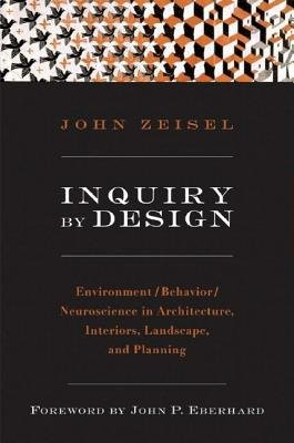 Read Online Inquiry by Design: Environment/Behavior/Neuroscience in Architecture, Interiors, Landscape, and Planning [Paperback] pdf