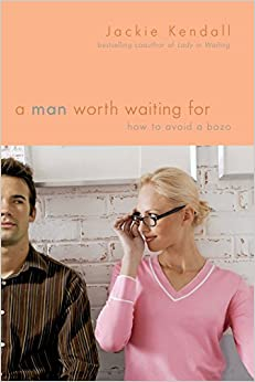 Book A Man Worth Waiting for: How to Avoid a Bozo