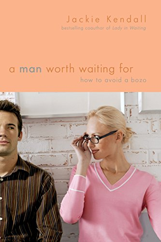 A Man Worth Waiting For: How to Avoid a Bozo by FaithWords/Hachette Book Group