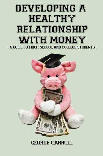 Developing a Healthy Relationship with Money: A Guide for High School and College Students