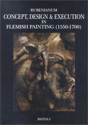 Concept, Design and Execution in Flemish Painting 1550-1700 (MAC 5) (Museums at the Crossroads)