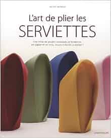L 39 art de plier les serviettes 9782803454266 books - Art de plier les serviettes ...