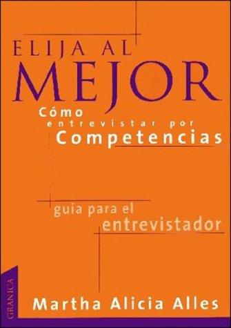 Elija al Mejor, Como Entrevistar Por Competencias: Las Preguntas Necesarias Para una Buena Seleccion de Personal (Spanish Edition)