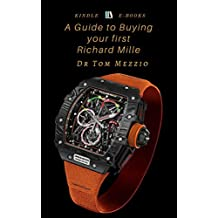 A Guide to Buying Your First Richard Mille timepiece: Richard Mille is an eponymous brand of luxury Swiss watches founded in 1999.