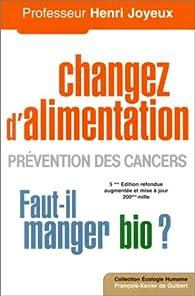Changer d'alimentation : Prévention des cancers 'Faut-il manger bio ?' par Henri Joyeux
