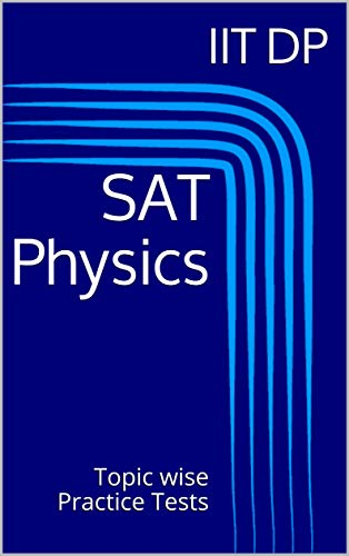 SAT Physics : Topic wise Practice Tests (SAT PHYSICS SUBJECT TEST   Book 1) (English Edition)