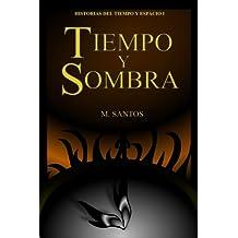 Tiempo y Sombra (Historias del Tiempo y Espacio) (Volume 1) (Spanish Edition) Jun 14, 2016