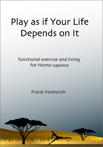 Play as if Your Life Depends on It: Functional Exercise and Living for Homo Sapiens