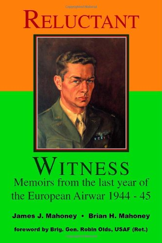 Reluctant Witness: Memoirs from the Last Year of the European Air War, 1944-45