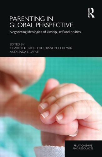 Parenting in Global Perspective: Negotiating Ideologies of Kinship, Self and Politics (Relationships and Resources)