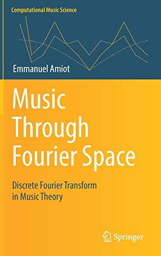 Music Through Fourier Space: Discrete Fourier Transform in Music Theory (Computational Music Science) (Application Of Fourier Transform In Signal Processing)