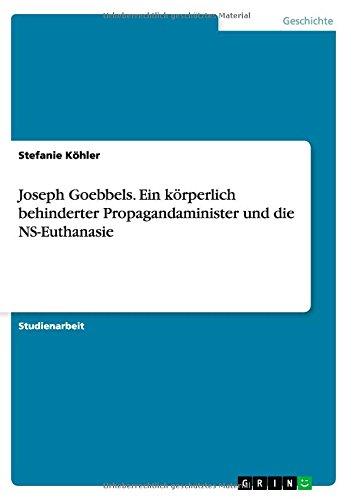 Joseph Goebbels. Ein körperlich behinderter Propagandaminister und die NS-Euthanasie (German Edition) pdf
