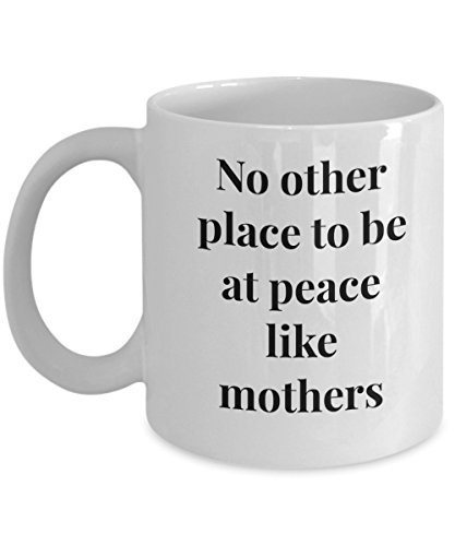 Funny 11Oz Coffee Mug, No Other Place To Be At Peace Like Mothers for Dad, Grandpa, Husband From Son, Daughter, Wife for Coffee & Tea (Medieval Times Invitations)