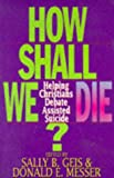 How Shall Christians Die?, Sally B. Geis and Donald E. Messer, 0687061407
