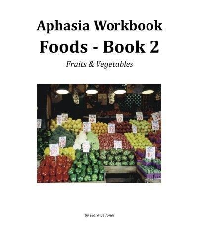 Aphasia Wookbook Foods - Book 2: Fruits & Vegetables (Aphasia Woorkbook) (Volume 5)