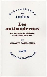 Les antimodernes par Antoine Compagnon