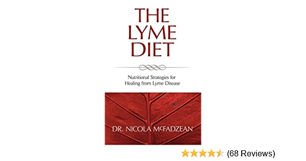 The Lyme Diet: Nutritional Strategies for Healing from Lyme