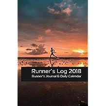Running Log 2018: Runners Log Book: Runner Journal & Daily Calendar