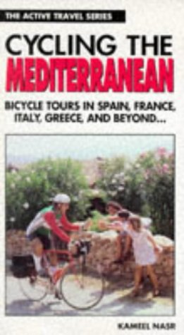 Cycling the Mediterranean: Bicycle Tours in Spain, France, Italy, Greece, and Beyond (The Active Travel Series)