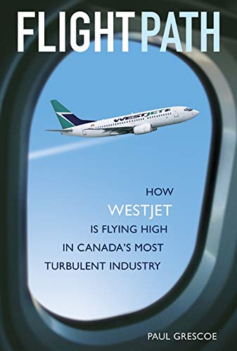 Download Flight Path: How WestJet Is Flying High in Canada's Most Turbulent Industry pdf epub