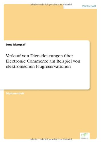 Verkauf von Dienstleistungen über Electronic Commerce am Beispiel von elektronischen Flugreservationen  [Margraf, Jens] (Tapa Blanda)