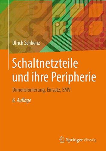 Schaltnetzteile und ihre Peripherie: Dimensionierung, Einsatz, EMV (German Edition)