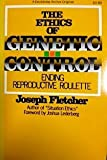 The Ethics of Genetic Control, Joseph F. Fletcher, 0385082576