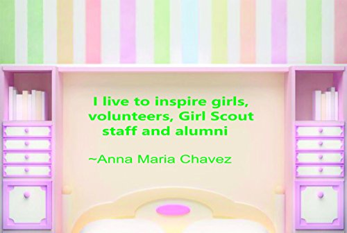 Wall Decal: Girl Scouts I Live to Inspire Girls, Volunteers, Girl Scout Staff & Alumni Anna Maria Chavez Quote Custom Wall Decal Vinyl Sticker 12 Inches X 18 Inches