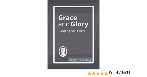 Grace and glory kindle edition by geerhardus vos religion grace and glory kindle edition by geerhardus vos religion spirituality kindle ebooks amazon fandeluxe Gallery