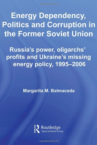 Energy Dependency, Politics and Corruption in the Former Soviet Union: Russia's Power, Oligarchs' Profits and Ukraine's