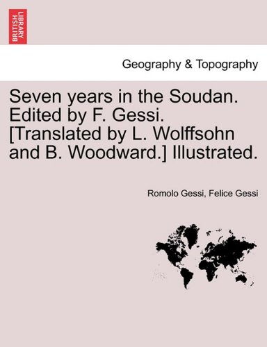 Seven years in the Soudan. Edited by F. Gessi. [Translated by L. Wolffsohn and B. Woodward.] Illustrated. pdf epub