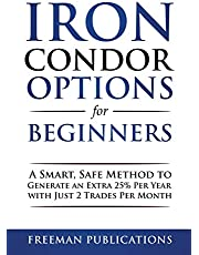 Iron Condor Options for Beginners: A Smart, Safe Method to Generate an Extra 25% Per Year with Just 2 Trades Per Month