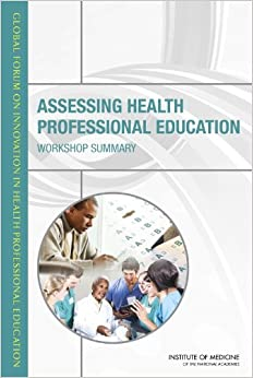 Book Assessing Health Professional Education: Workshop Summary (Global Forum on Innovation in Health Professional Education)