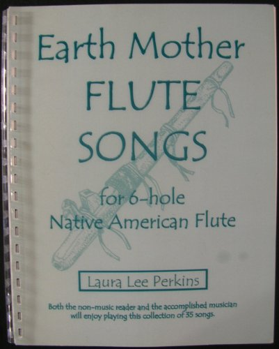 Earth Mother Flute Songs for 6-hole Native American Flute