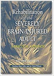 Book Rehabilitation of the Severely Brain-Injured Adult 2nd Edition: A Practical Approach
