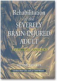 Rehabilitation of the Severely Brain-Injured Adult: A Practical Approach