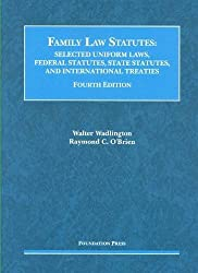 Family Law Statutes, Selected Uniform Laws, Federal Statutes, State Statutes, and International Treaties (Selected Statutes)